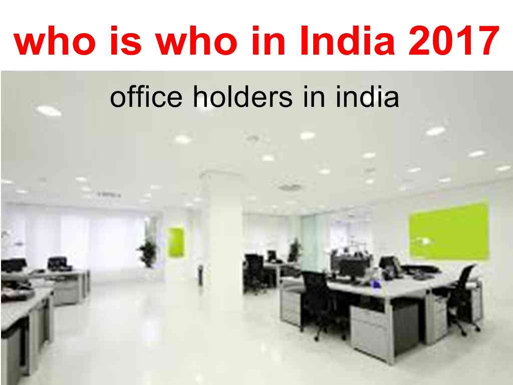 list of Office holders in India and who is who in India 2017